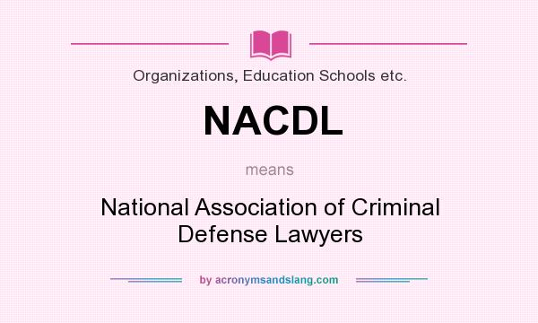 What does NACDL mean? It stands for National Association of Criminal Defense Lawyers