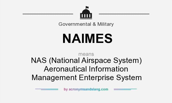 What does NAIMES mean? It stands for NAS (National Airspace System) Aeronautical Information Management Enterprise System