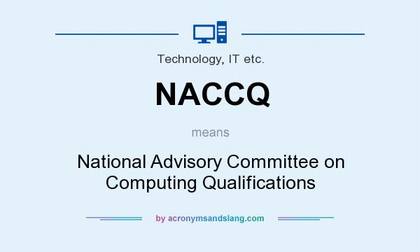 What does NACCQ mean? It stands for National Advisory Committee on Computing Qualifications