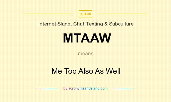 What does MTAAW mean? It stands for Me Too Also As Well