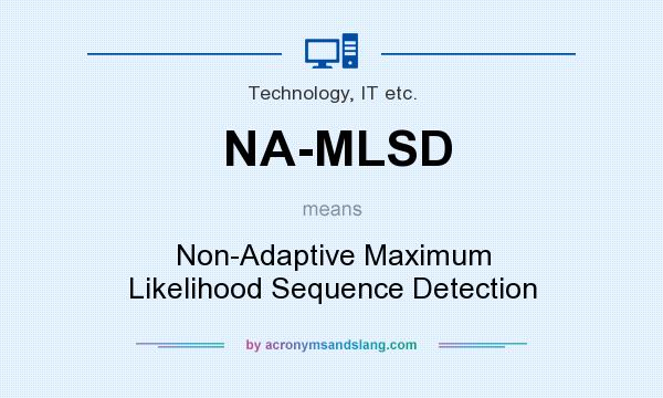 What does NA-MLSD mean? It stands for Non-Adaptive Maximum Likelihood Sequence Detection