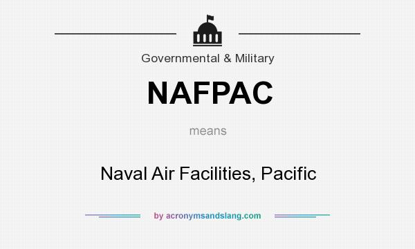 What does NAFPAC mean? It stands for Naval Air Facilities, Pacific