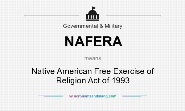 What does NAFERA mean? It stands for Native American Free Exercise of Religion Act of 1993
