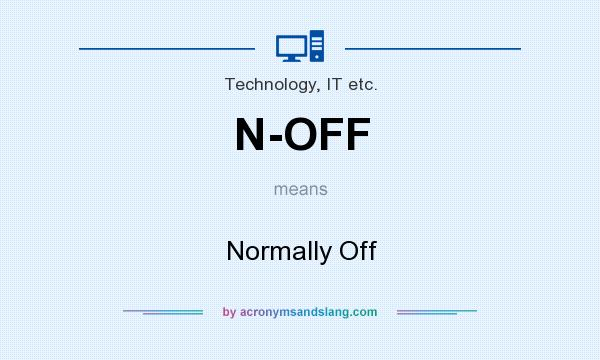 What does N-OFF mean? It stands for Normally Off