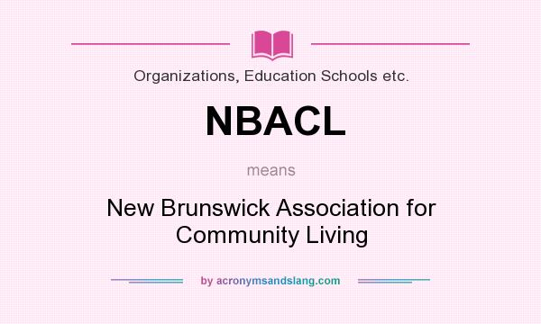 What does NBACL mean? It stands for New Brunswick Association for Community Living