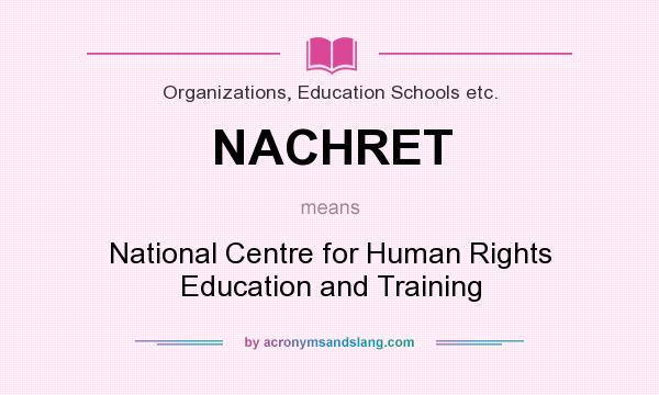 What does NACHRET mean? It stands for National Centre for Human Rights Education and Training