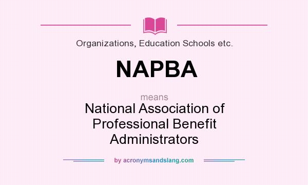 What does NAPBA mean? It stands for National Association of Professional Benefit Administrators