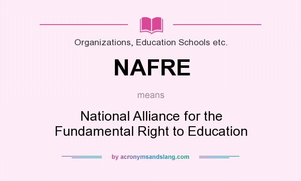 What does NAFRE mean? It stands for National Alliance for the Fundamental Right to Education