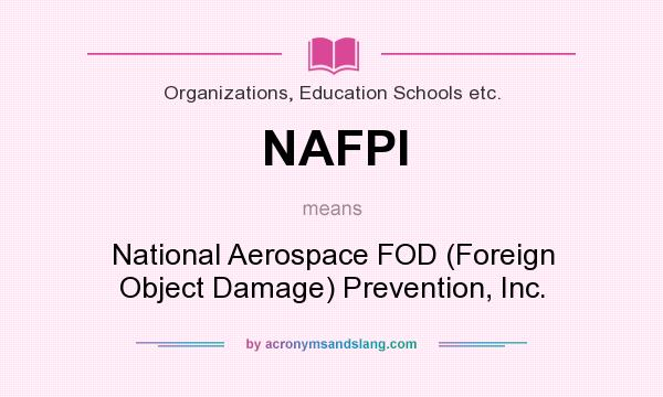 What does NAFPI mean? It stands for National Aerospace FOD (Foreign Object Damage) Prevention, Inc.