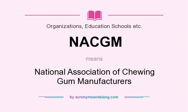 What does NACGM mean? It stands for National Association of Chewing Gum Manufacturers