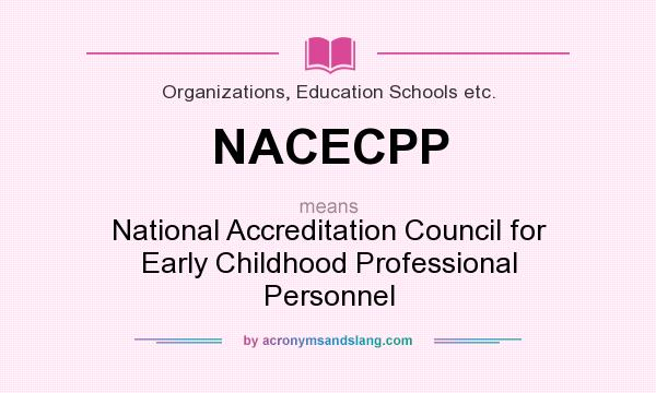 What does NACECPP mean? It stands for National Accreditation Council for Early Childhood Professional Personnel