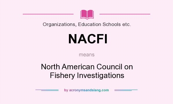 What does NACFI mean? It stands for North American Council on Fishery Investigations