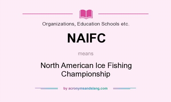 What does NAIFC mean? It stands for North American Ice Fishing Championship