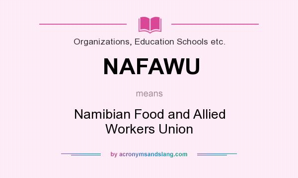 What does NAFAWU mean? It stands for Namibian Food and Allied Workers Union