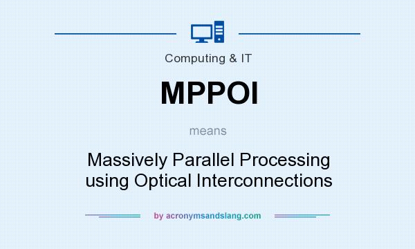 What does MPPOI mean? It stands for Massively Parallel Processing using Optical Interconnections