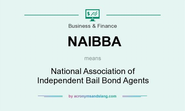 What does NAIBBA mean? It stands for National Association of Independent Bail Bond Agents