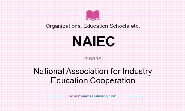 What does NAIEC mean? It stands for National Association for Industry Education Cooperation