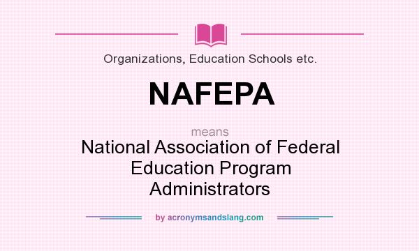 What does NAFEPA mean? It stands for National Association of Federal Education Program Administrators