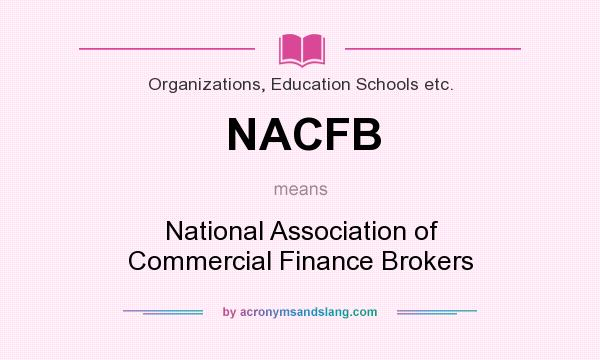 What does NACFB mean? It stands for National Association of Commercial Finance Brokers