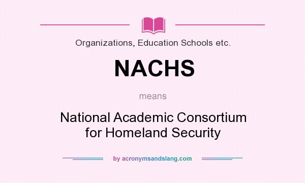 What does NACHS mean? It stands for National Academic Consortium for Homeland Security