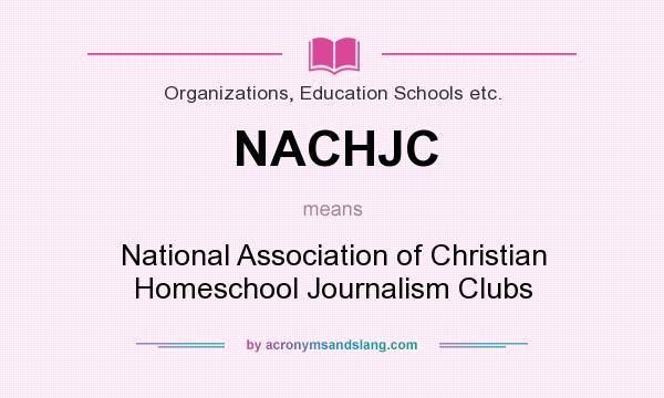 What does NACHJC mean? It stands for National Association of Christian Homeschool Journalism Clubs