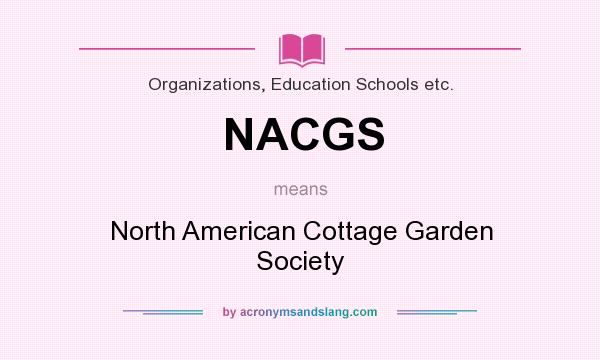 What does NACGS mean? It stands for North American Cottage Garden Society