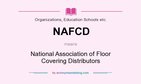 What does NAFCD mean? It stands for National Association of Floor Covering Distributors
