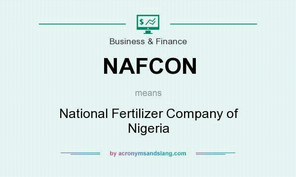 What does NAFCON mean? It stands for National Fertilizer Company of Nigeria