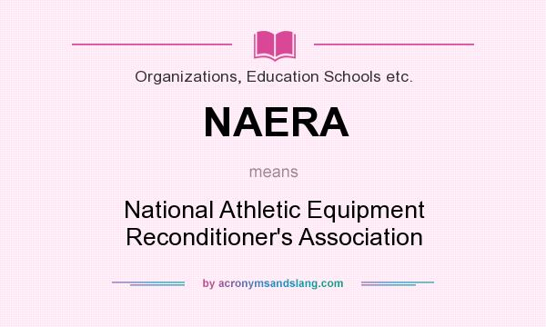 What does NAERA mean? It stands for National Athletic Equipment Reconditioner`s Association