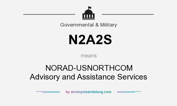 What does N2A2S mean? It stands for NORAD-USNORTHCOM Advisory and Assistance Services