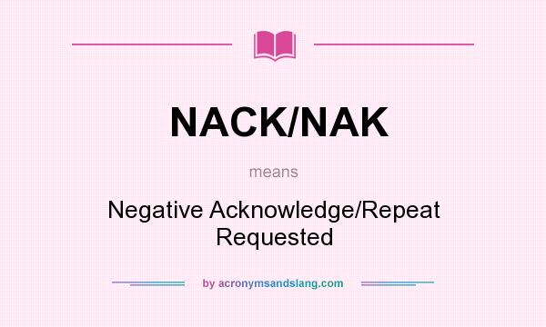 What does NACK/NAK mean? It stands for Negative Acknowledge/Repeat Requested