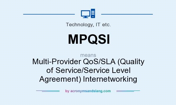 What does MPQSI mean? It stands for Multi-Provider QoS/SLA (Quality of Service/Service Level Agreement) Internetworking