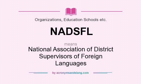 What does NADSFL mean? It stands for National Association of District Supervisors of Foreign Languages