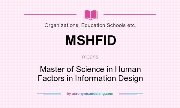 What Does Mshfid Mean Definition Of Mshfid Mshfid Stands For Master Of Science In Human Factors In Information Design By Acronymsandslang Com