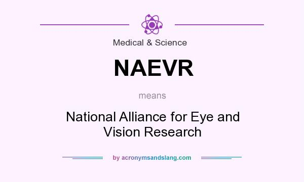 What does NAEVR mean? It stands for National Alliance for Eye and Vision Research