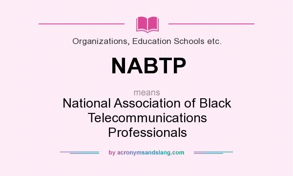 What does NABTP mean? It stands for National Association of Black Telecommunications Professionals