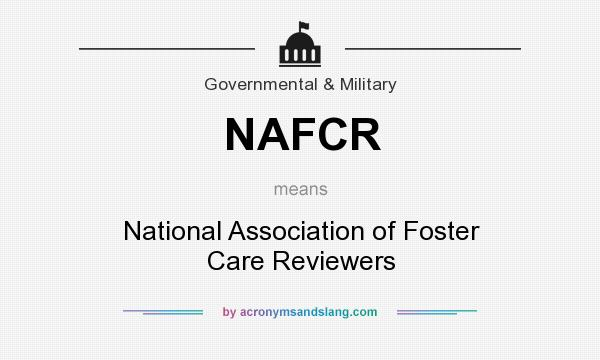 What does NAFCR mean? It stands for National Association of Foster Care Reviewers