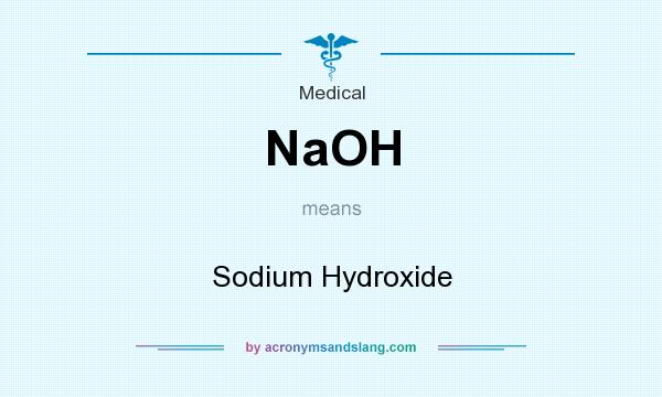 What does NaOH mean? It stands for Sodium Hydroxide