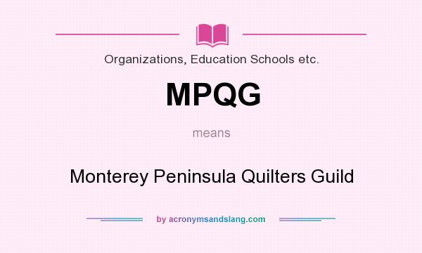 What does MPQG mean? It stands for Monterey Peninsula Quilters Guild