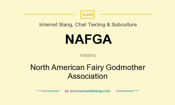 What does NAFGA mean? It stands for North American Fairy Godmother Association