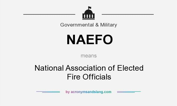 What does NAEFO mean? It stands for National Association of Elected Fire Officials