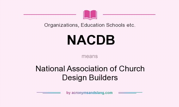 What does NACDB mean? It stands for National Association of Church Design Builders