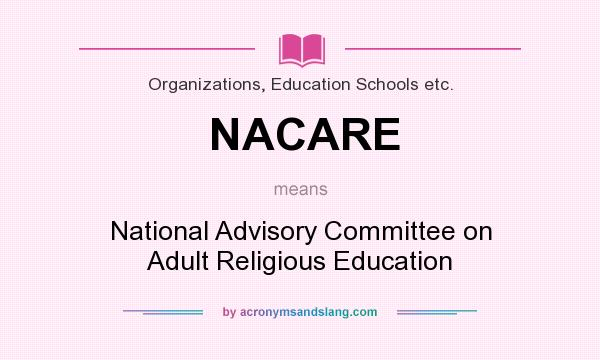 What does NACARE mean? It stands for National Advisory Committee on Adult Religious Education