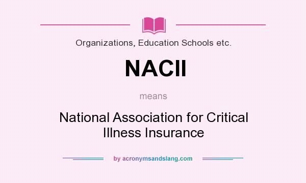 What does NACII mean? It stands for National Association for Critical Illness Insurance