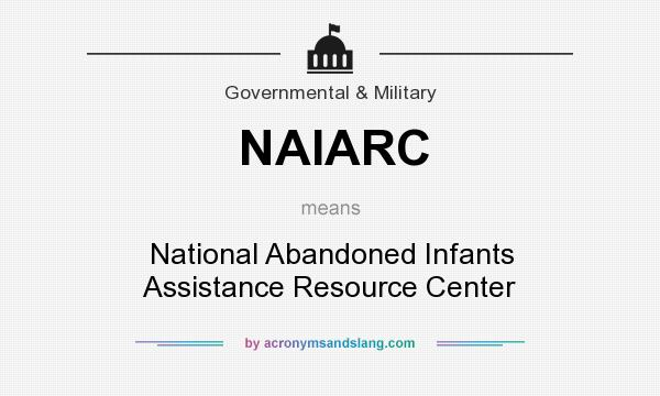 What does NAIARC mean? It stands for National Abandoned Infants Assistance Resource Center