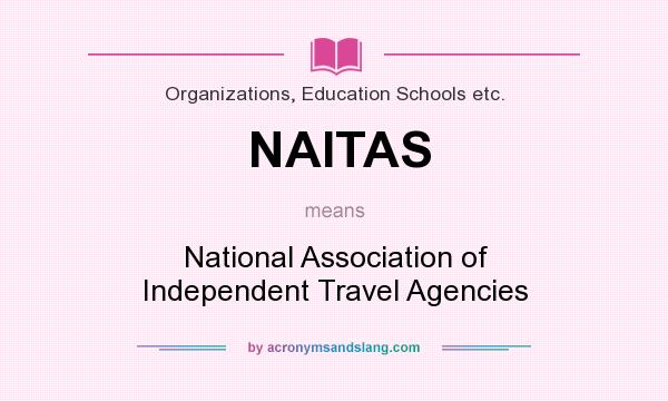 What does NAITAS mean? It stands for National Association of Independent Travel Agencies