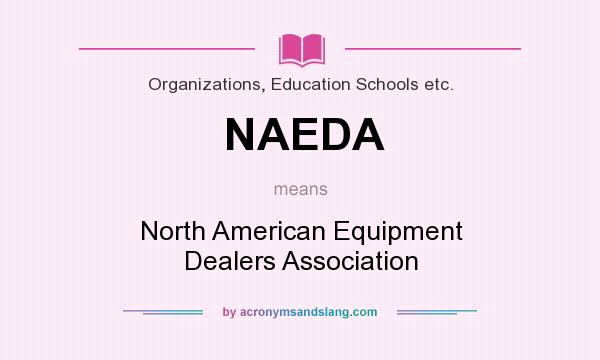 What does NAEDA mean? It stands for North American Equipment Dealers Association