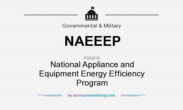 What does NAEEEP mean? It stands for National Appliance and Equipment Energy Efficiency Program