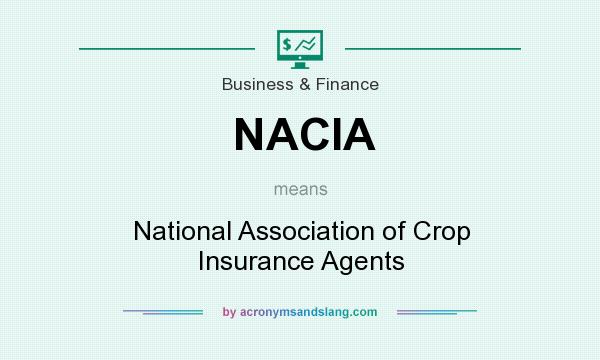 What does NACIA mean? It stands for National Association of Crop Insurance Agents