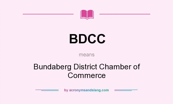 What does BDCC mean? It stands for Bundaberg District Chamber of Commerce